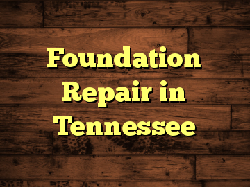 Foundation Repair in Tennessee