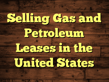 Selling Gas and Petroleum Leases in the United States