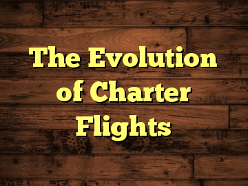 The Evolution of Charter Flights