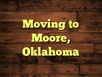 Moving to Moore, Oklahoma