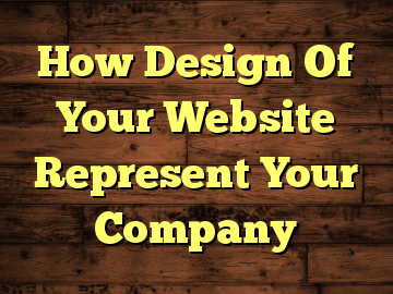 How Design Of Your Website Represent Your Company